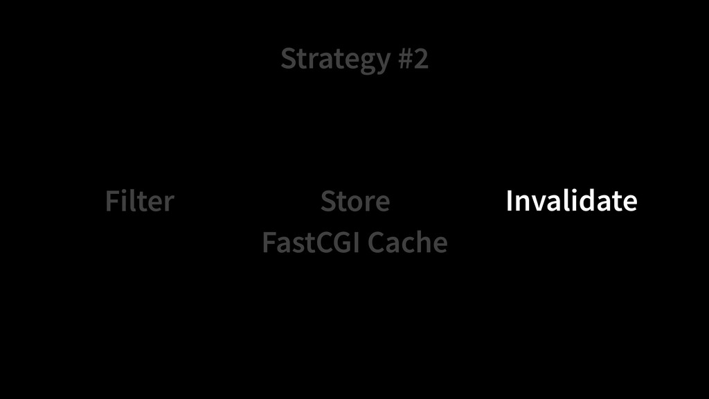 Strategy #2 Store Filter Invalidate FastCGI Cac...