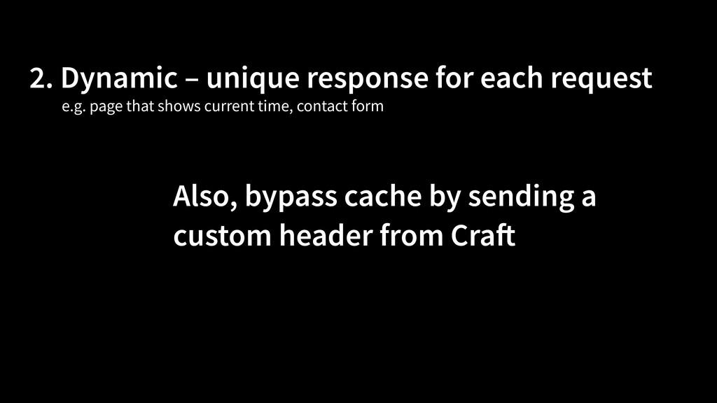 2. Dynamic – unique response for each request A...