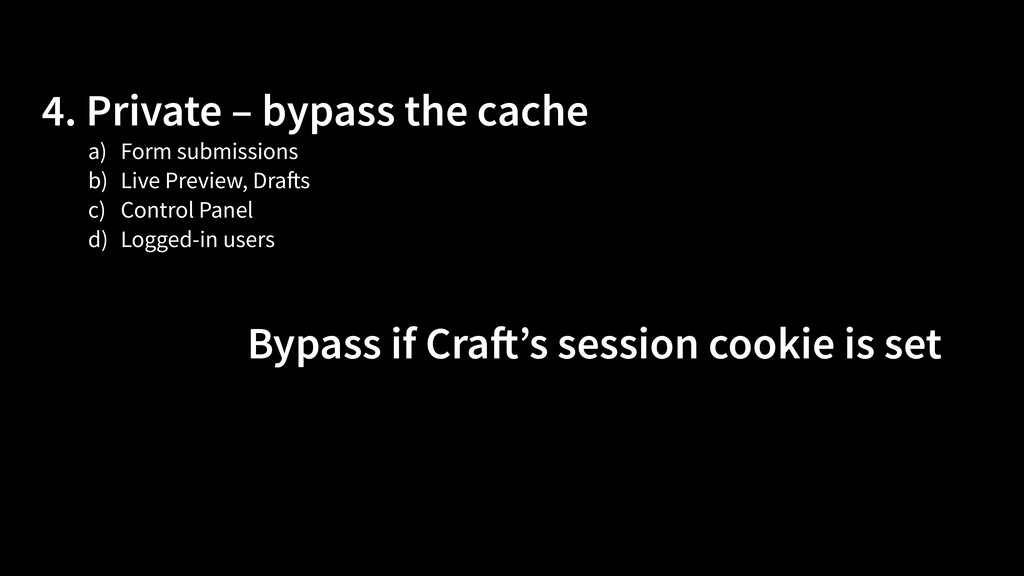 4. Private – bypass the cache Bypass if Craft's...