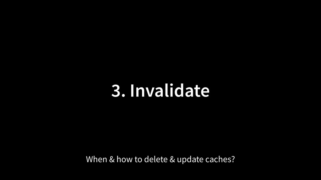 3. Invalidate When & how to delete & update cac...