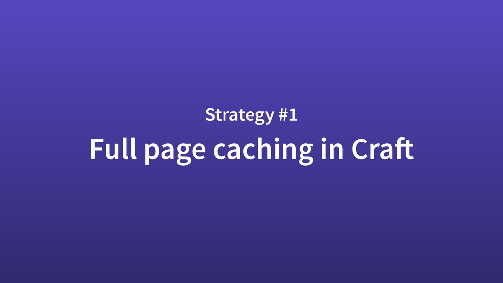 Full page caching in Craft Strategy #1