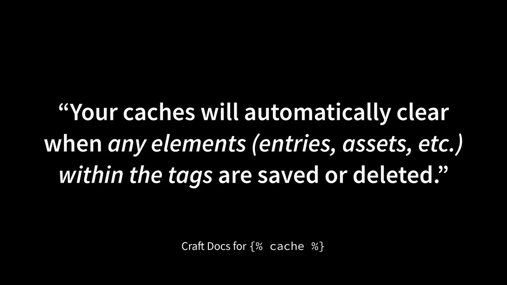 """""""Your caches will automatically clear when any ..."""