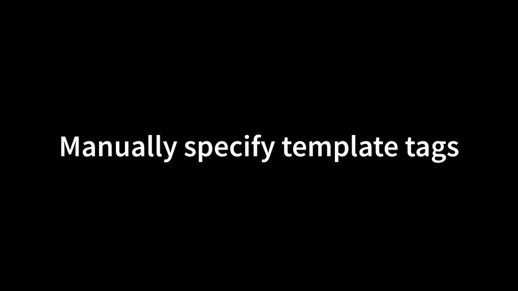 Manually specify template tags