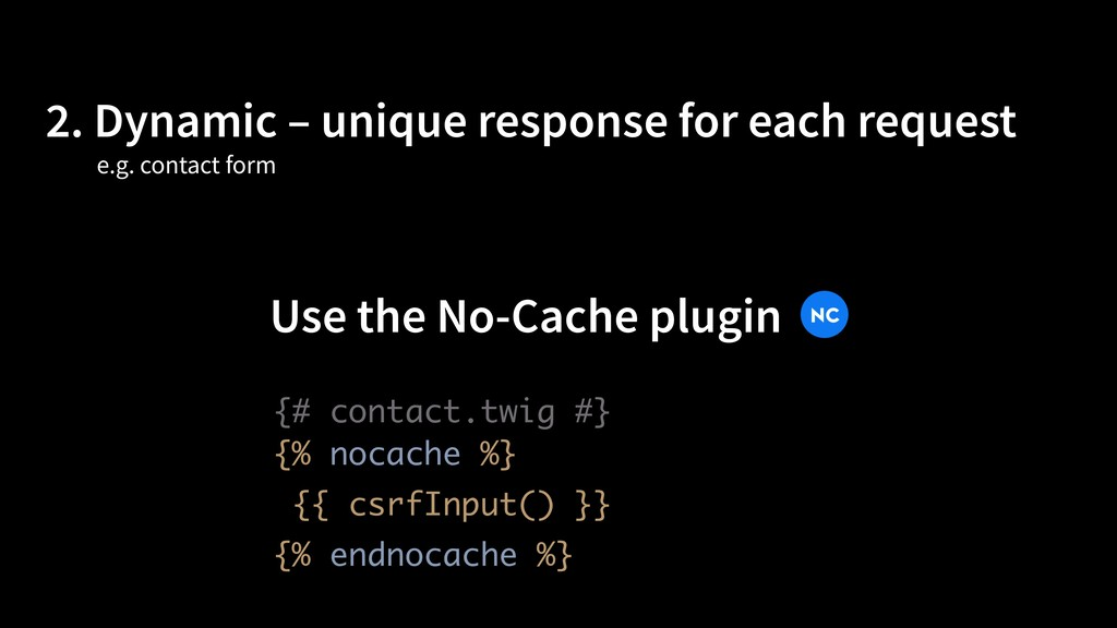 2. Dynamic – unique response for each request {...