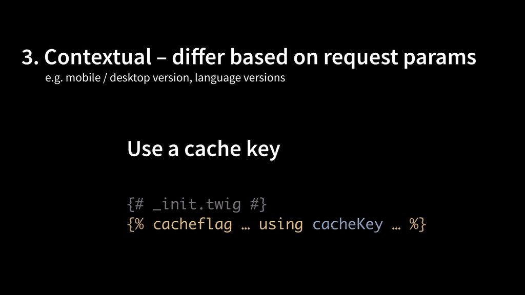 3. Contextual – differ based on request params U...