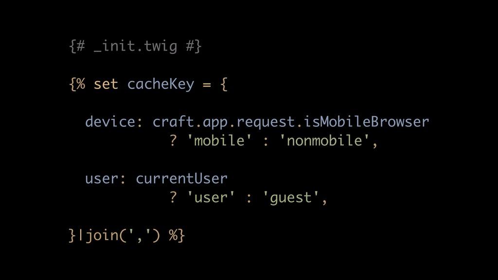 {# _init.twig #} {% set cacheKey = {  device:...