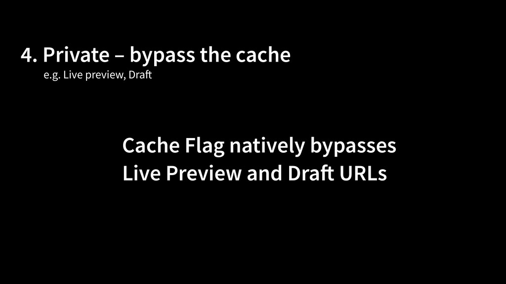 4. Private – bypass the cache Cache Flag native...
