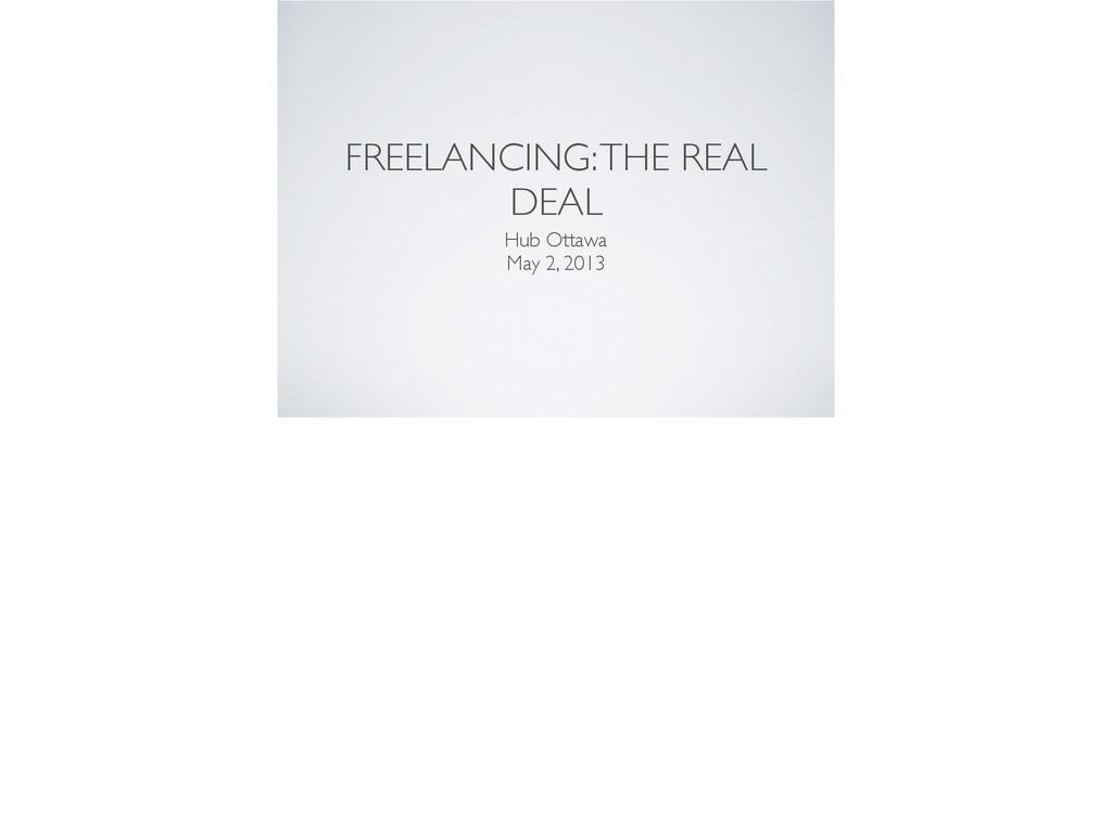 FREELANCING: THE REAL DEAL Hub Ottawa  May 2,...