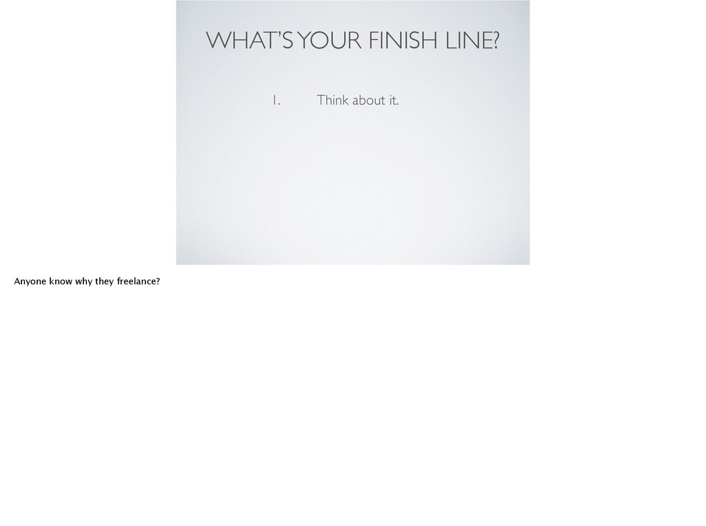WHAT'S YOUR FINISH LINE? 1. Think about it. Any...