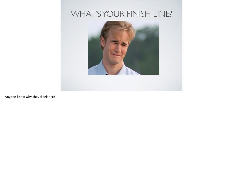 WHAT'S YOUR FINISH LINE? 1. Think about it. 2. ...