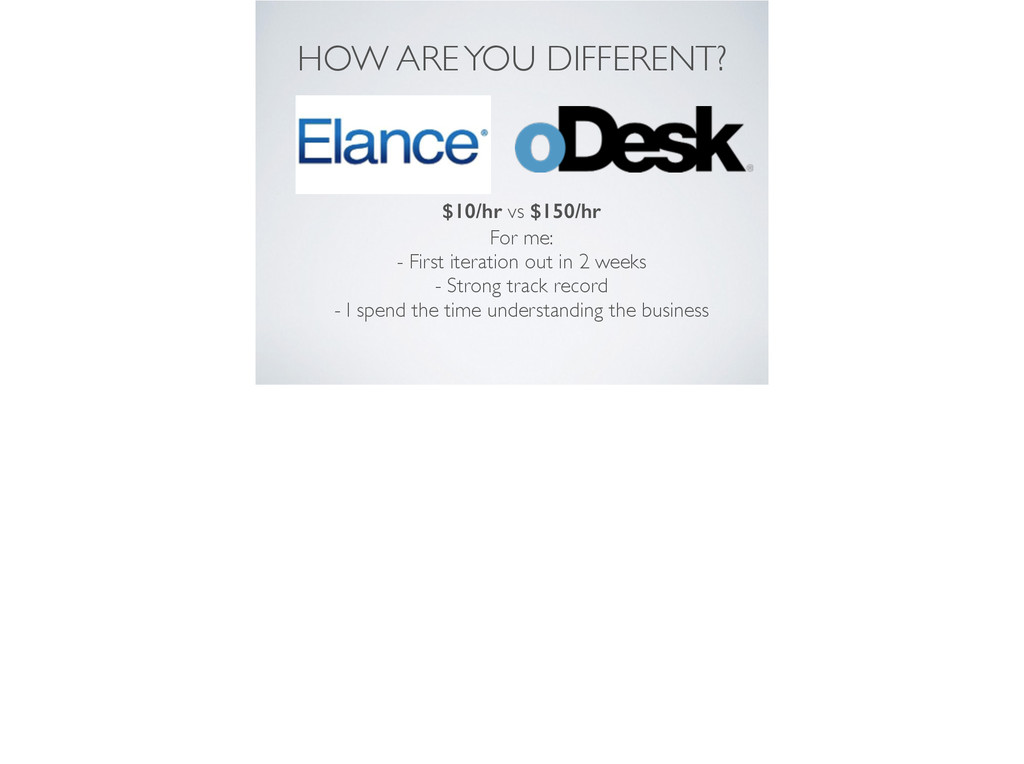 HOW ARE YOU DIFFERENT? $10/hr vs $150/hr For me...