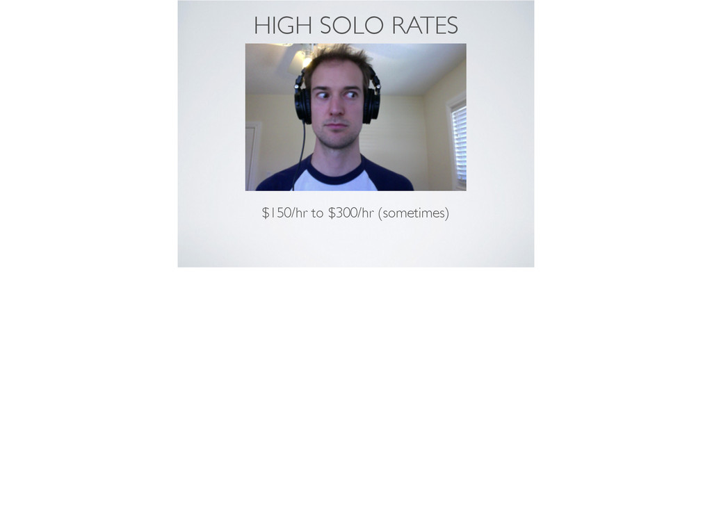 HIGH SOLO RATES $150/hr to $300/hr (sometimes)