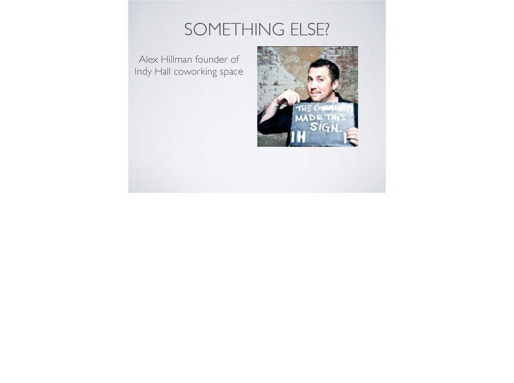 SOMETHING ELSE? Alex Hillman founder of Indy Ha...