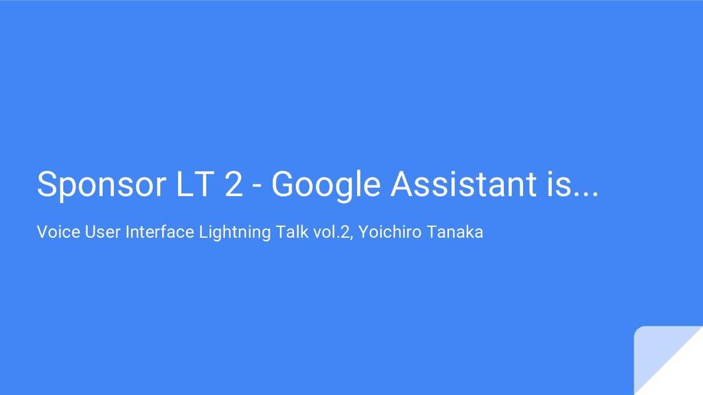 Sponsor LT 2 - Google Assistant is... Voice Use...