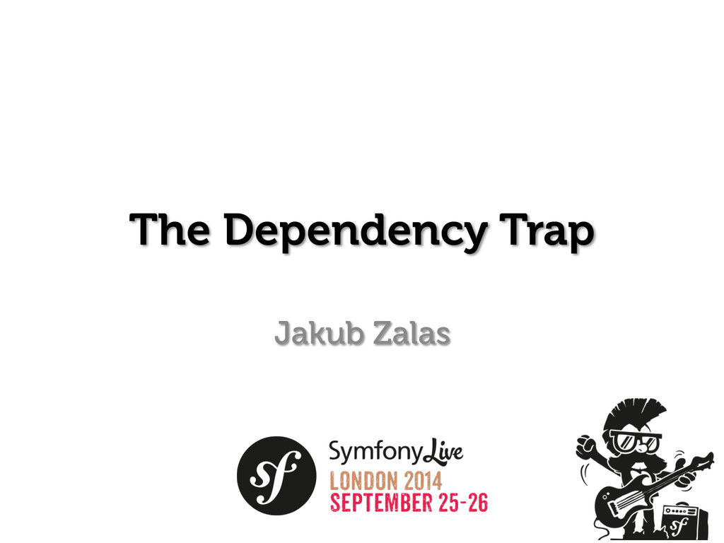 The Dependency Trap Jakub Zalas