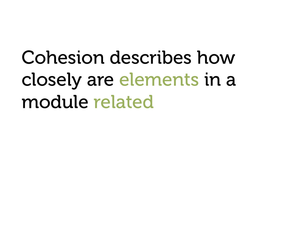 Cohesion describes how closely are elements in ...