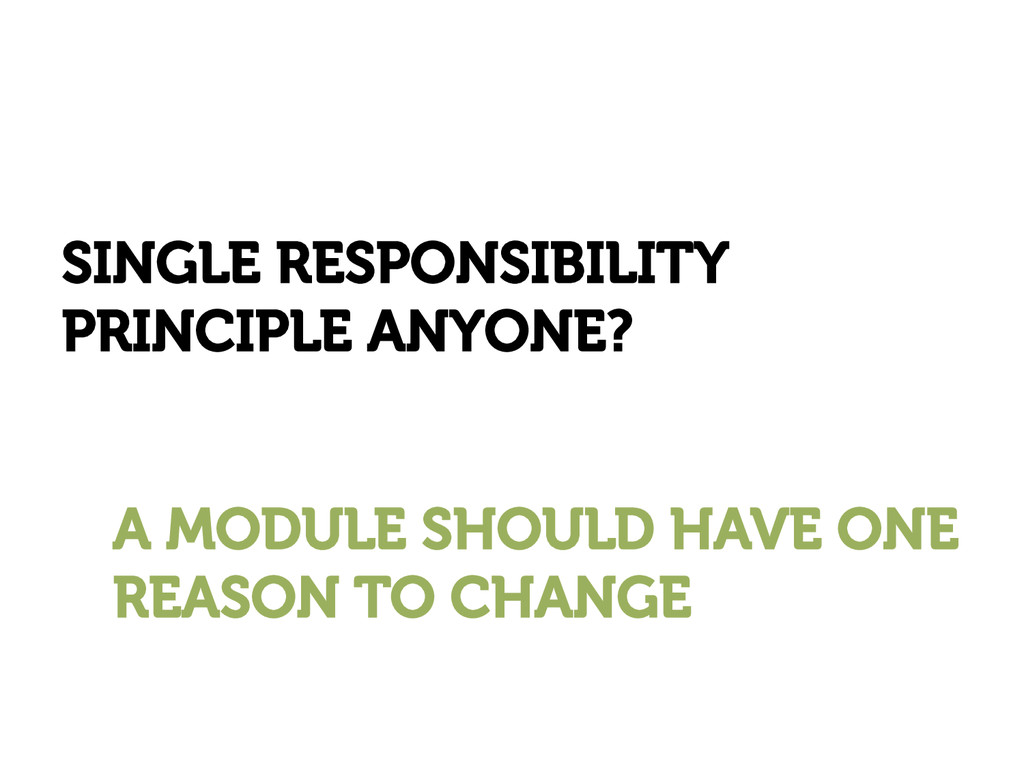 SINGLE RESPONSIBILITY PRINCIPLE ANYONE? A MODUL...