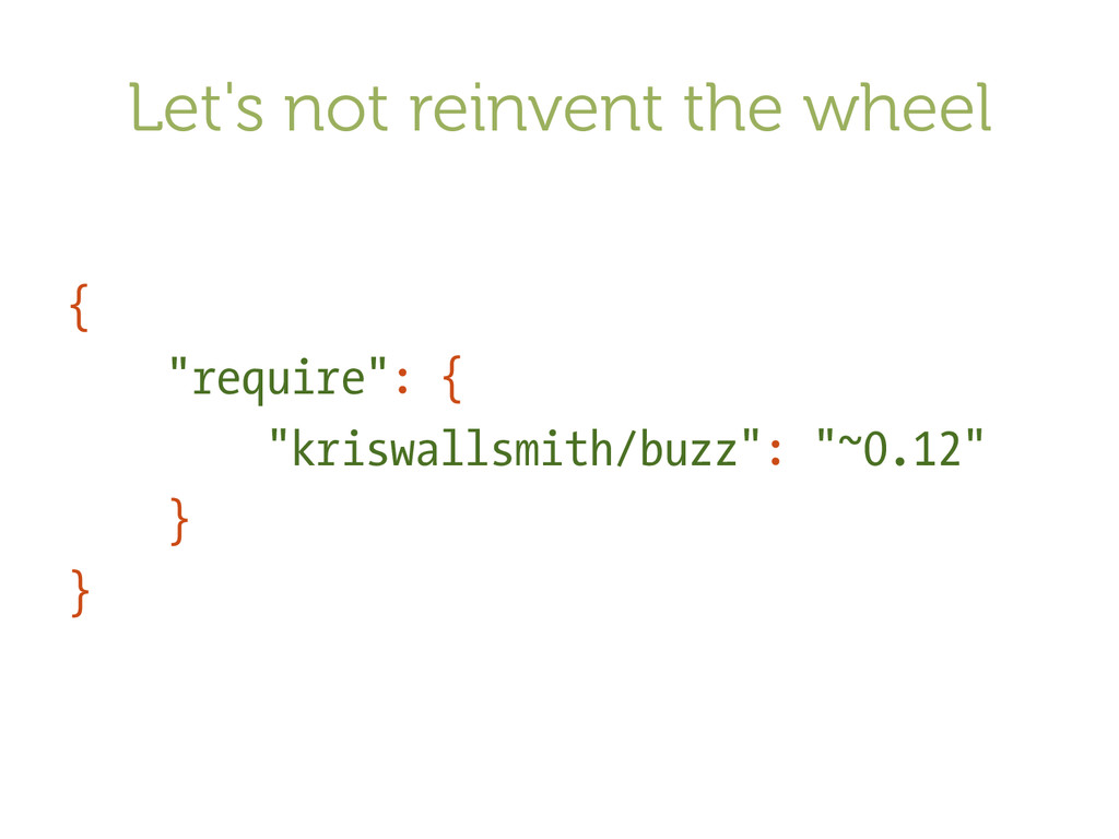 "Let's not reinvent the wheel { ""require"": { ""kr..."