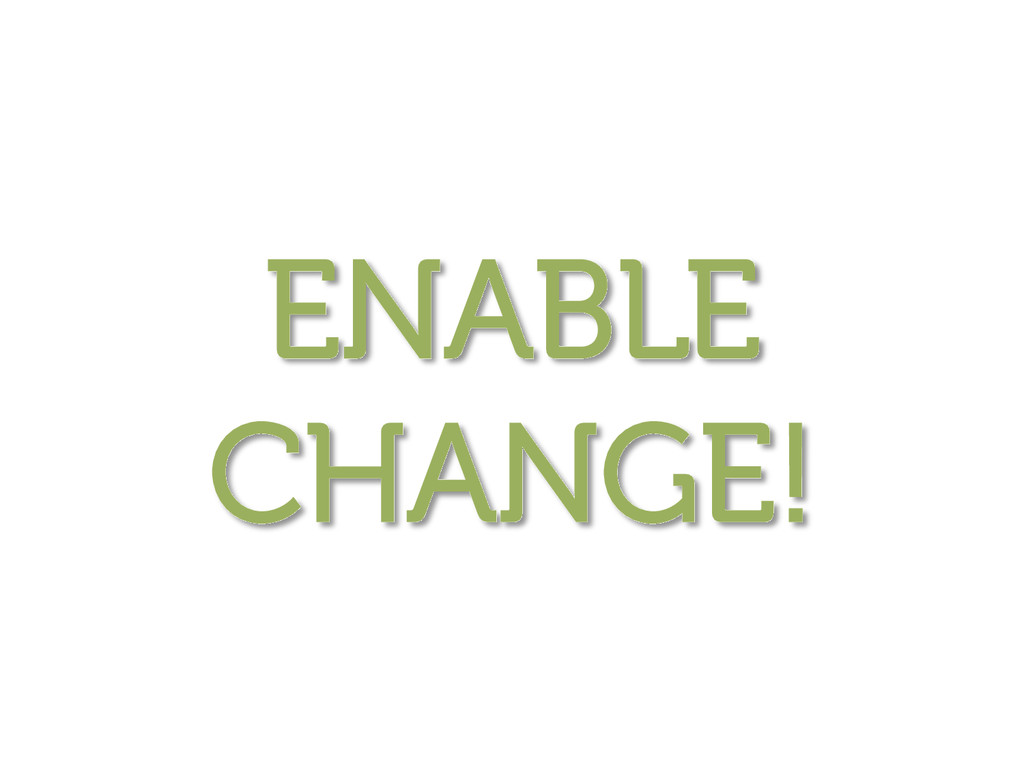 ENABLE CHANGE!