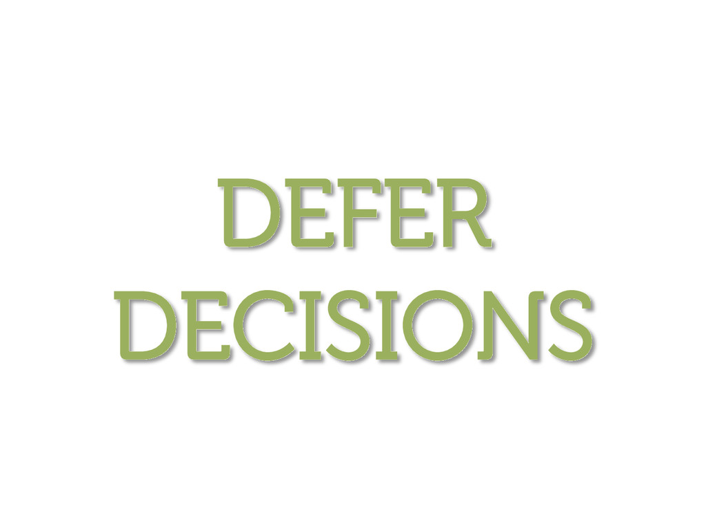 DEFER DECISIONS