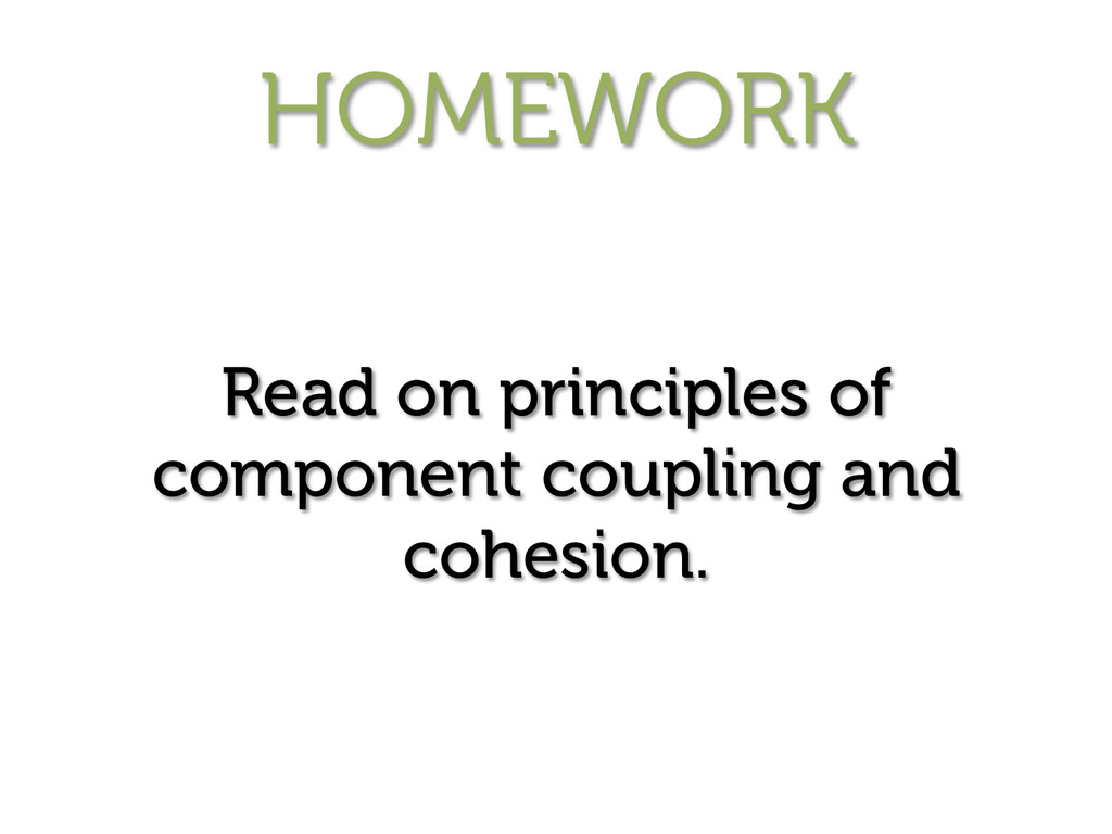 HOMEWORK Read on principles of component coupli...