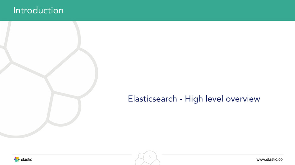 www.elastic.co 5 Elasticsearch - High level ove...