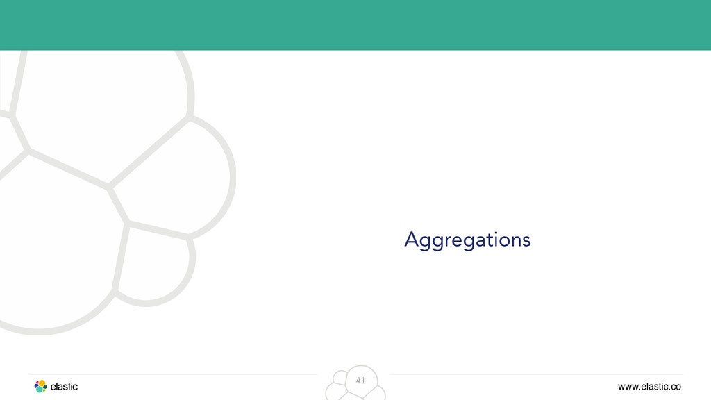 www.elastic.co 41 Aggregations