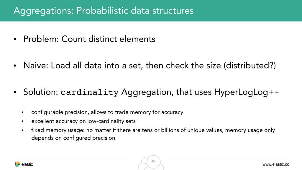 www.elastic.co 46 • Problem: Count distinct ele...