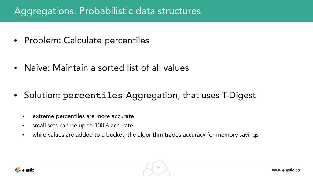www.elastic.co 47 • Problem: Calculate percenti...