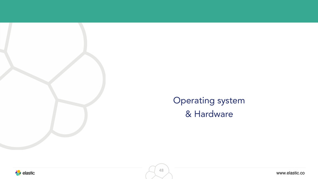 www.elastic.co 48 Operating system & Hardware