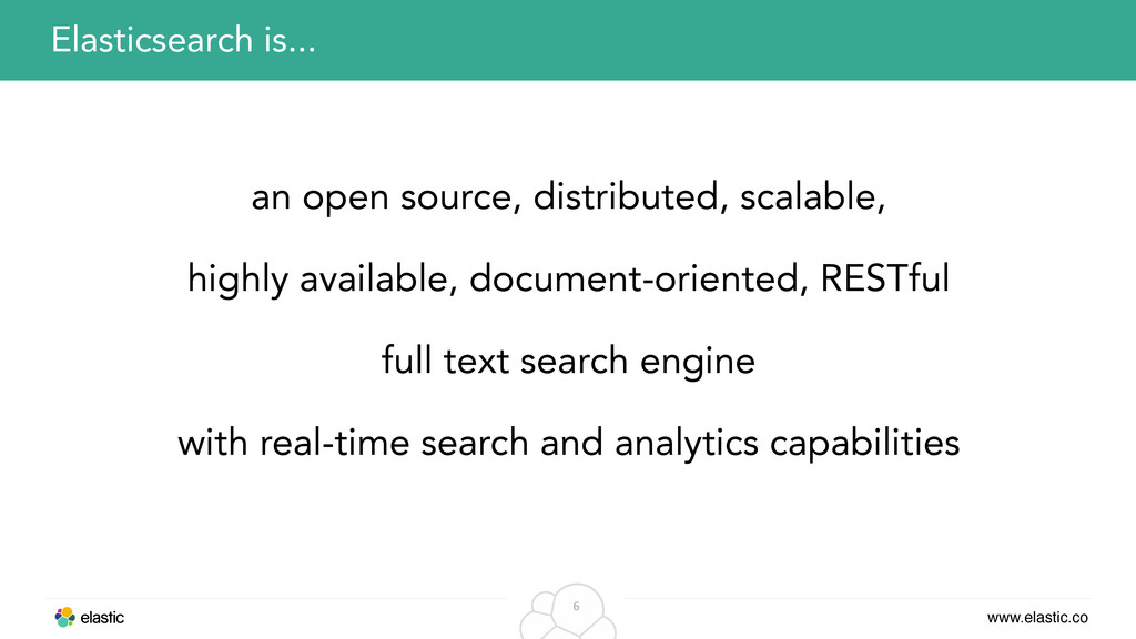 www.elastic.co 6 an open source, distributed, s...