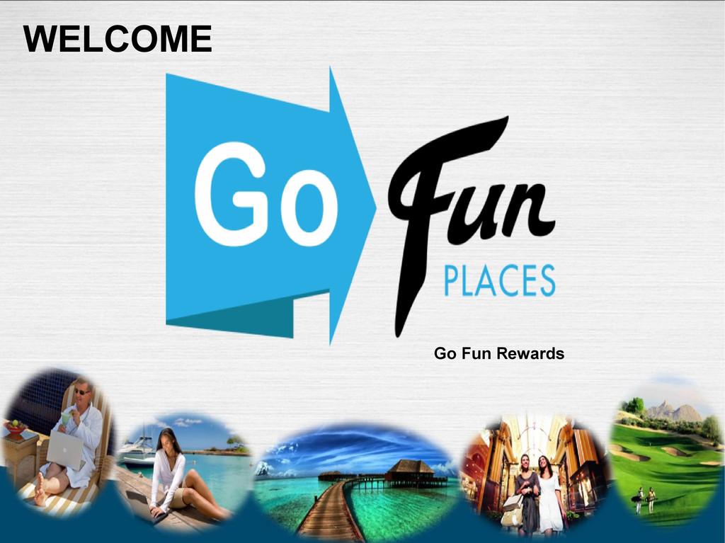 WELCOME Go Fun Rewards