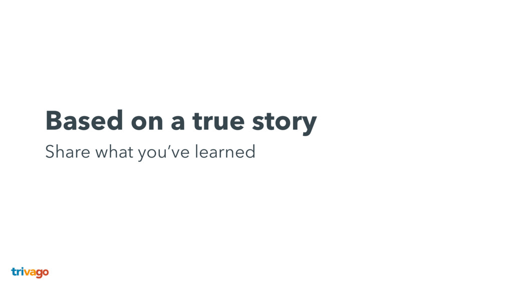 Based on a true story Share what you've learned