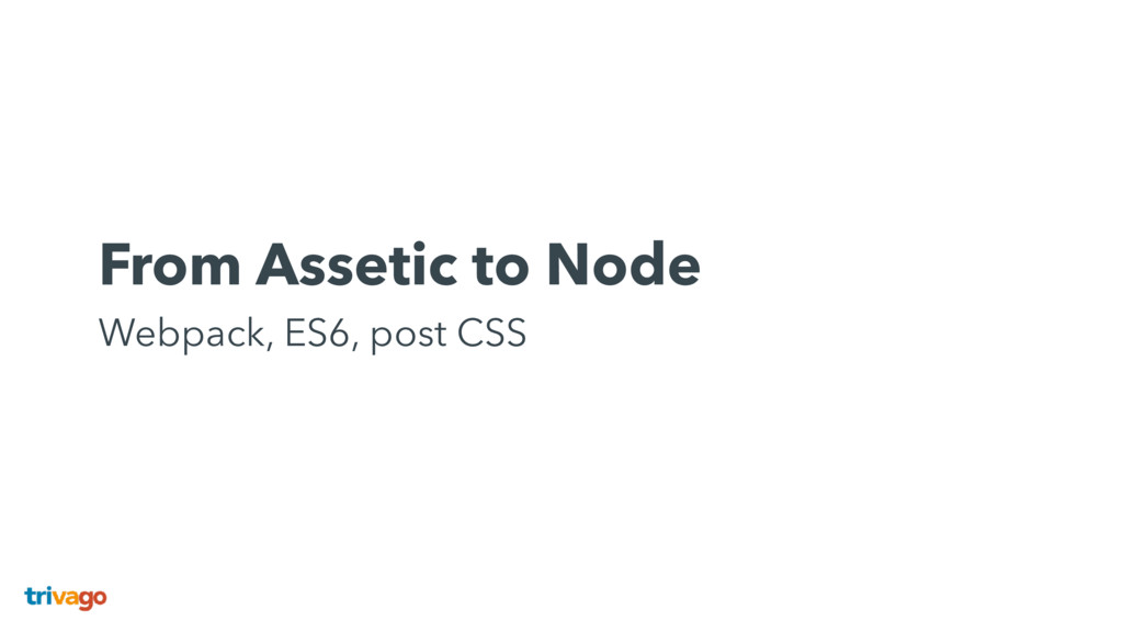 From Assetic to Node Webpack, ES6, post CSS