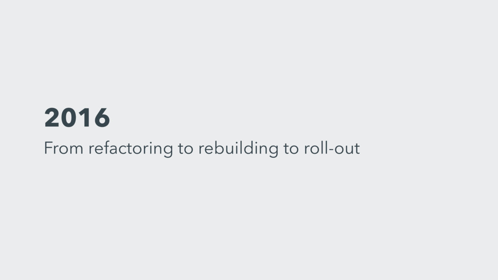 2016 From refactoring to rebuilding to roll-out