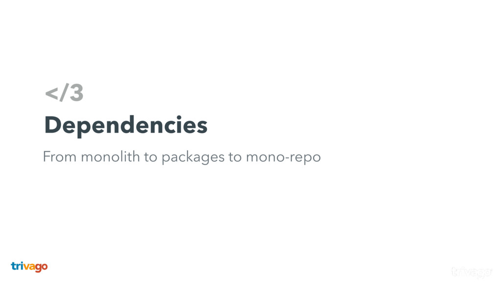 </3 Dependencies From monolith to packages to m...