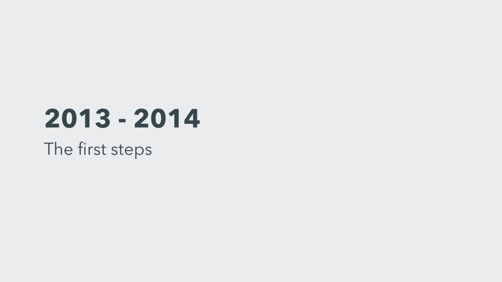 2013 - 2014 The first steps
