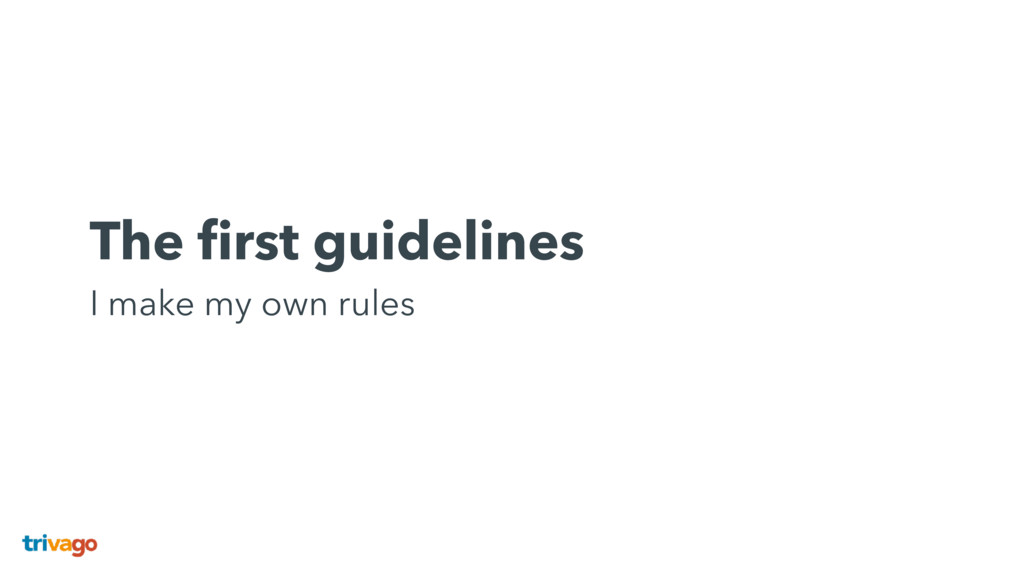 The first guidelines I make my own rules