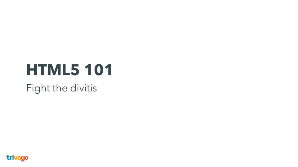HTML5 101 Fight the divitis