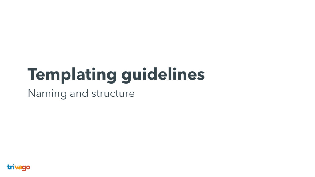 Templating guidelines Naming and structure