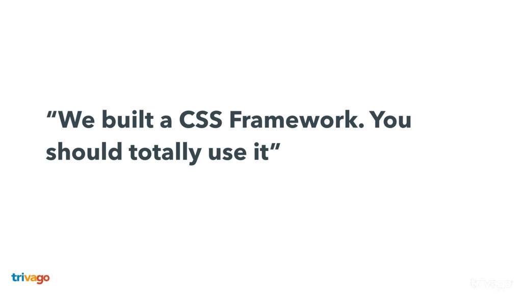 """""""We built a CSS Framework. You should totally..."""