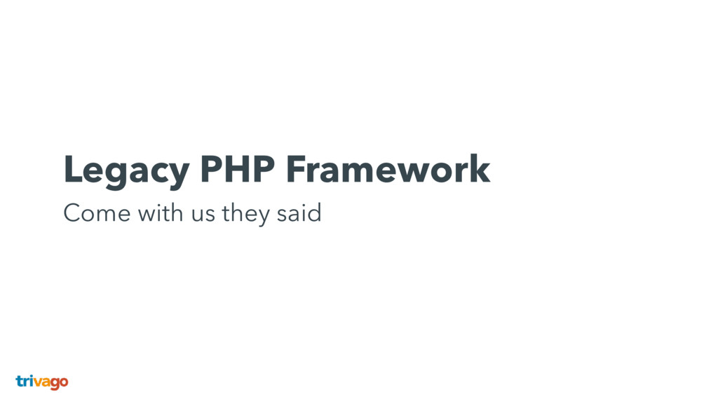 Legacy PHP Framework Come with us they said