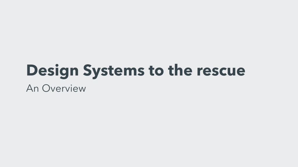 Design Systems to the rescue An Overview