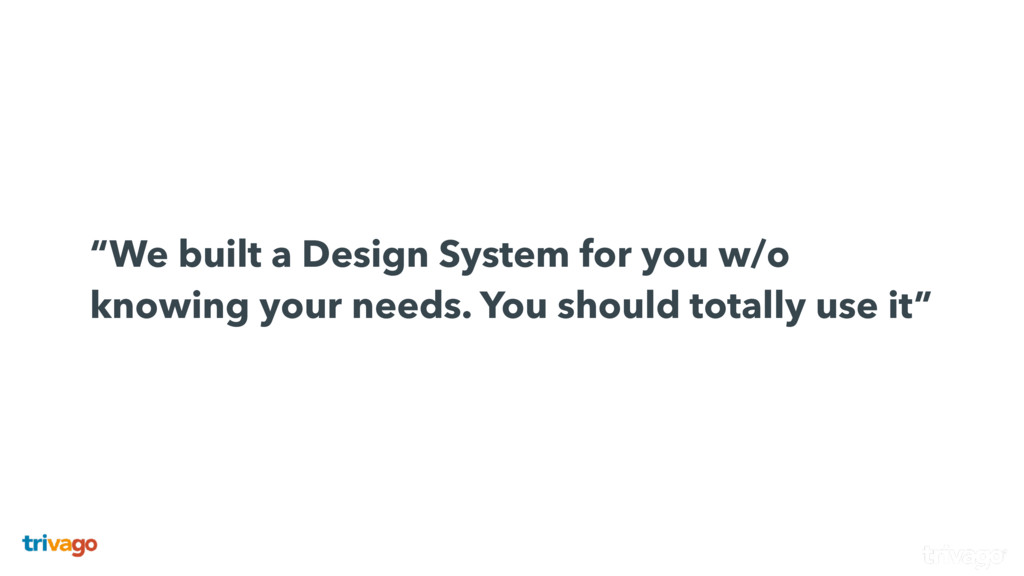 """""""We built a Design System for you w/o knowing..."""