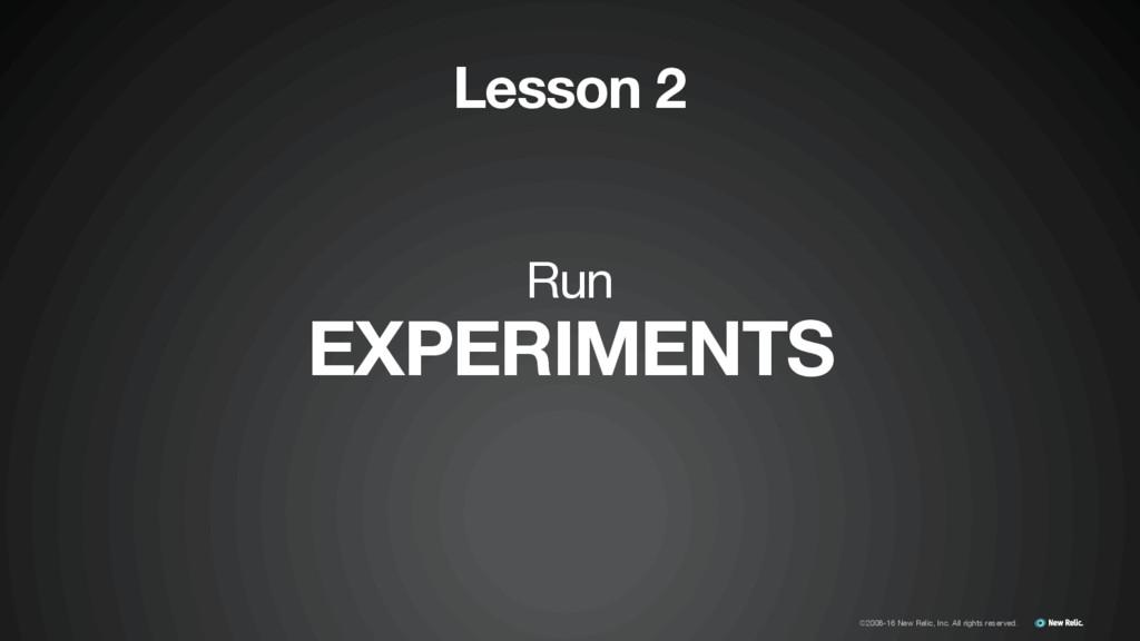 Run  EXPERIMENTS Lesson 2 ©2008-16 New Relic, I...