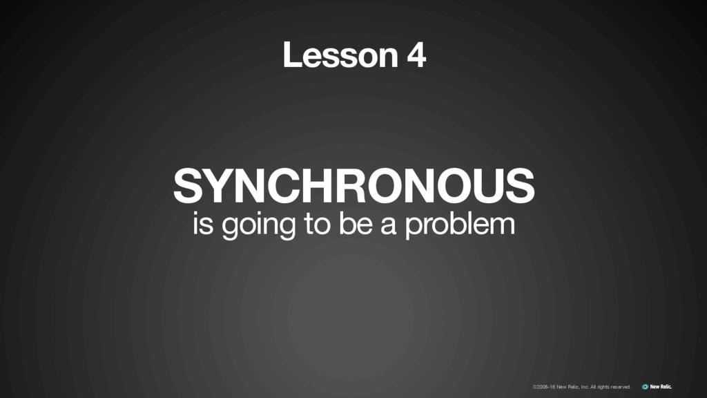 SYNCHRONOUS is going to be a problem Lesson 4 ©...