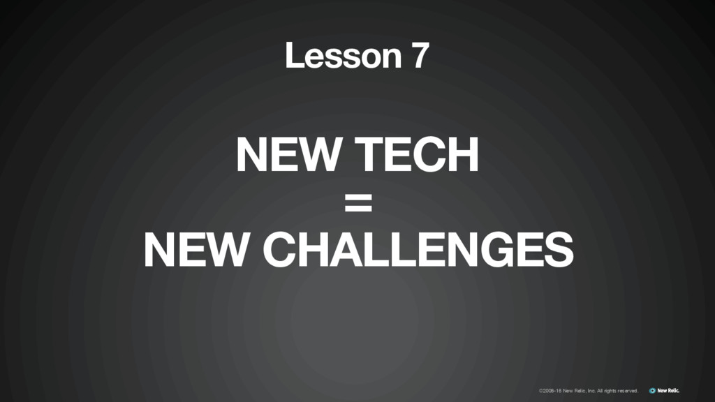 NEW TECH NEW CHALLENGES Lesson 7 ©2008-16 New R...