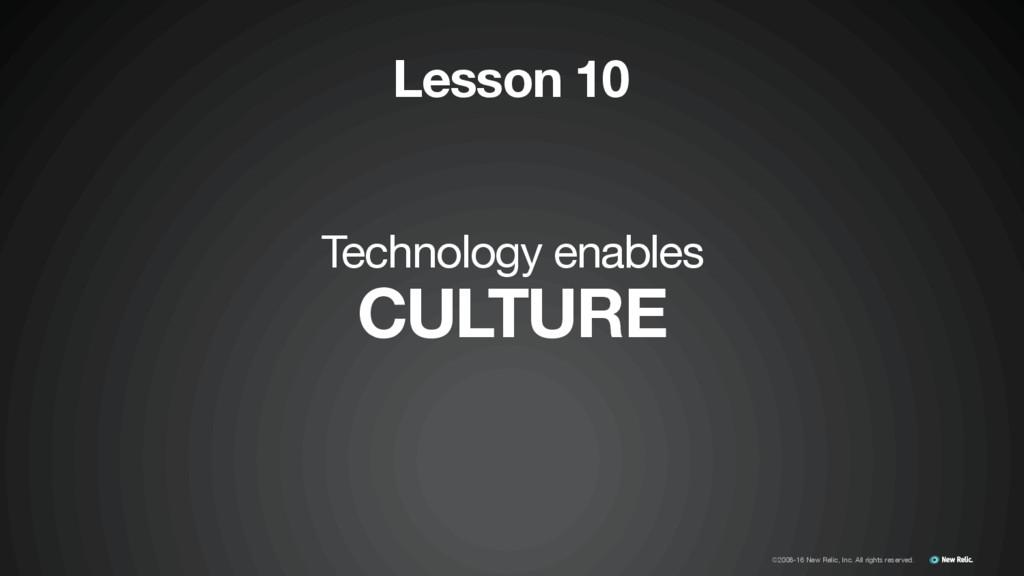Technology enables   CULTURE Lesson 10 ©2008-16...