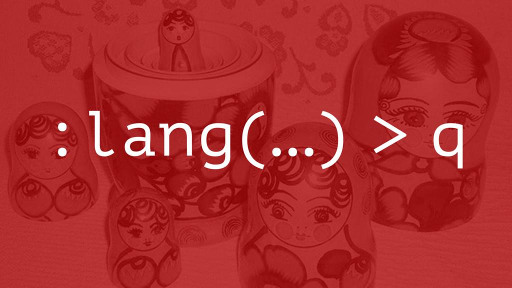 :lang(…) > q