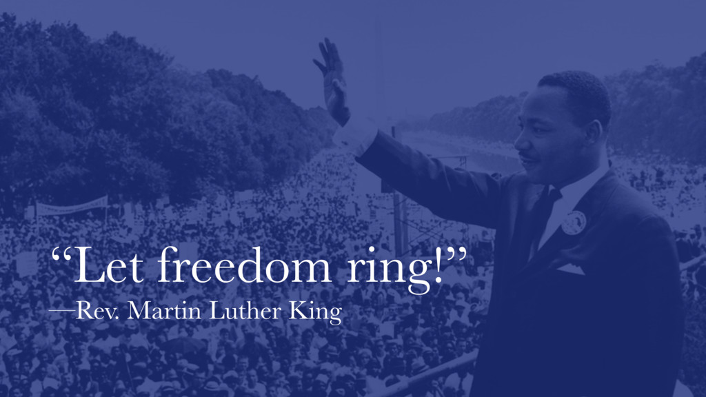 """Let freedom ring!"" —Rev. Martin Luther King"
